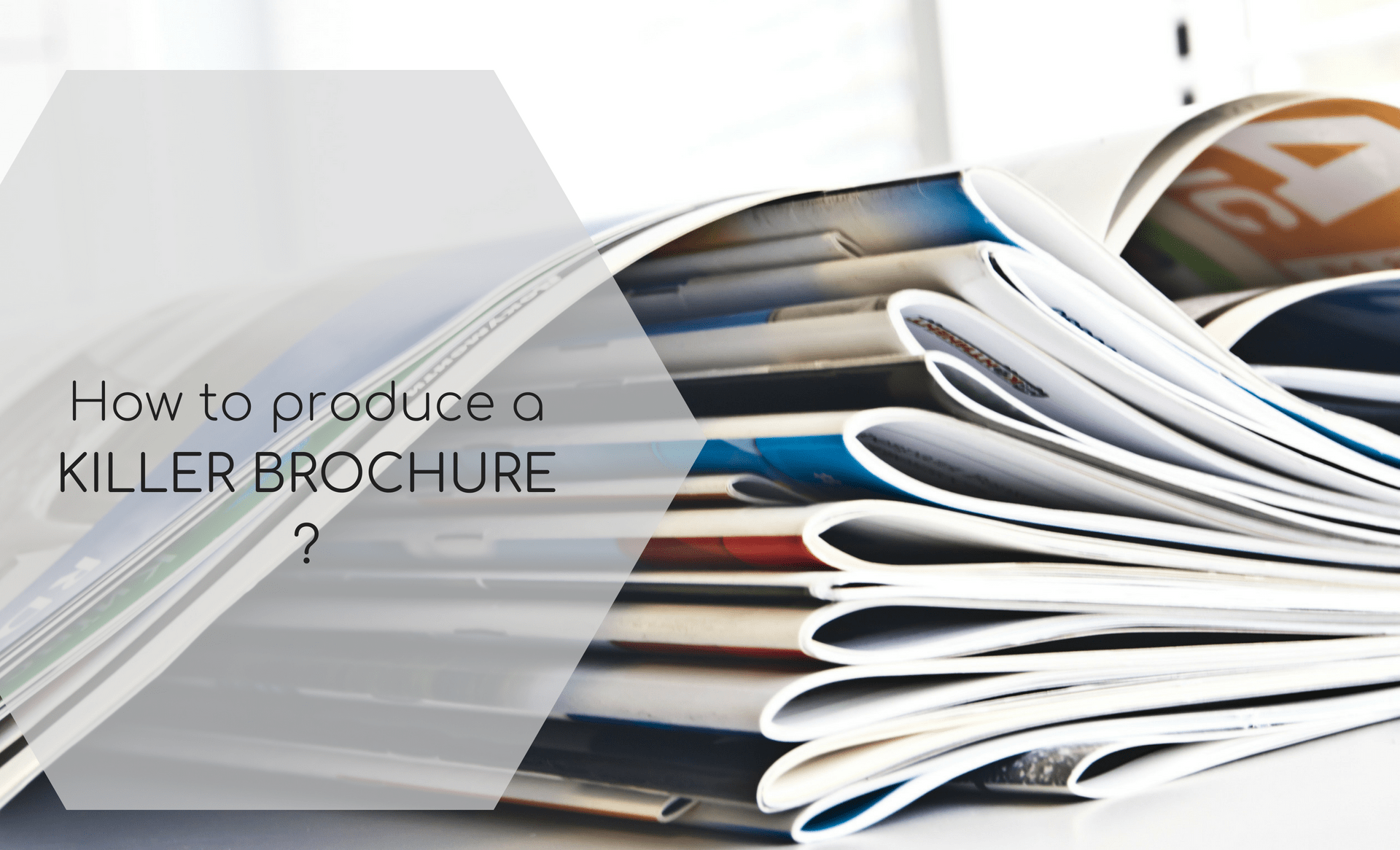 How to produce a KILLER BROCHURE