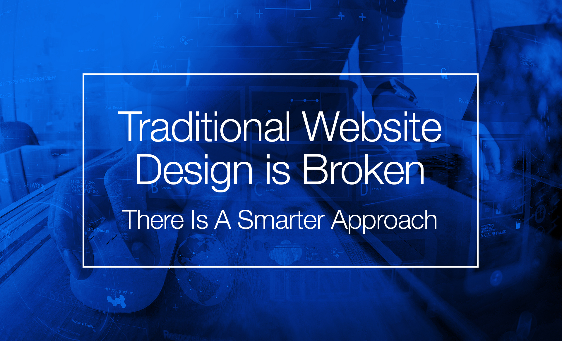 Traditional Website Design Is broken. There Is A Smarter Solution.